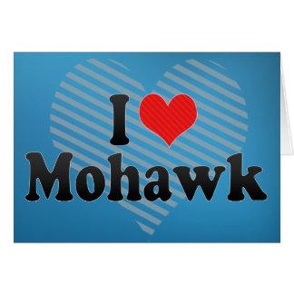 Cartão Eu amo o Mohawk