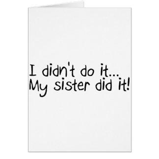 Cartão Eu não o fiz que minha irmã o fez
