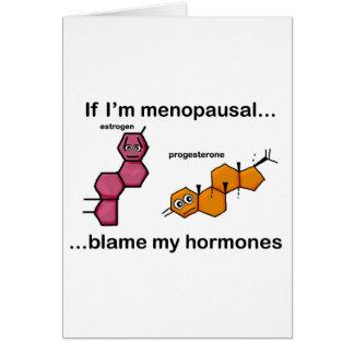 Cartão Se eu sou… culpa menopáusica minhas hormonas