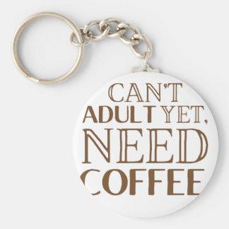 Chaveiro Não pode adulto ainda, o café da necessidade