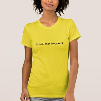 Como que acontece? t-shirts