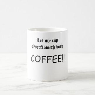 Deixe meu copo Overfloweth com café Caneca