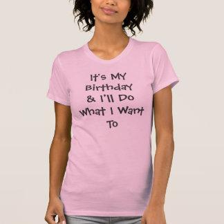 É meu Birthday& que eu farei o que eu quero T-shirt