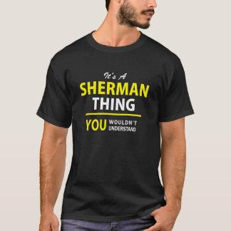É uma coisa de SHERMAN, você não compreenderia!! Camiseta