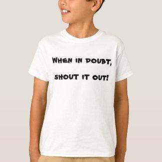 Em caso de dúvida, grito ele para fora! tshirt