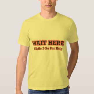 Engraçado - espere aqui quando eu for para a ajuda t-shirts