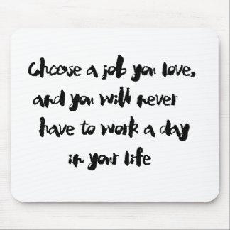 """""""Escolha um trabalho que você ama"""" o mousepad"""
