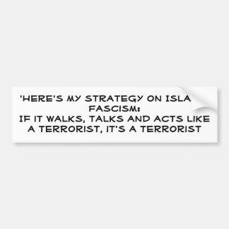 'Está aqui minha estratégia no fascismo islâmico:  Adesivo Para Carro