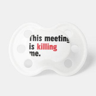 Esta reunião está matando-me pacifier. chupeta