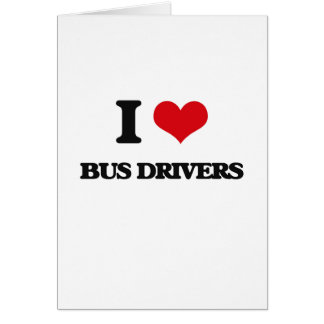 Eu amo condutores de autocarro cartão comemorativo