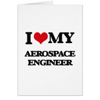 Eu amo meu engenheiro aeroespacial cartão comemorativo