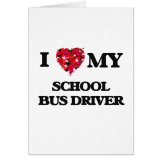 Eu amo meu motorista de auto escolar cartão comemorativo