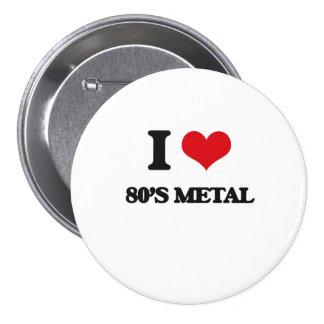 Eu amo o METAL do anos 80 Bóton Redondo 7.62cm