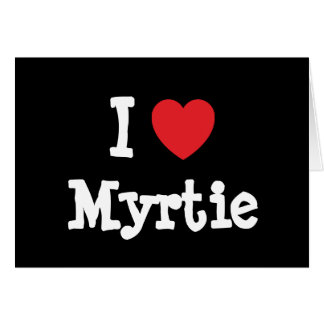 Eu amo o t-shirt do coração de Myrtie Cartões