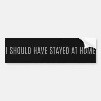 'Eu devo ter permanecido At Home Adesivo Para Carro