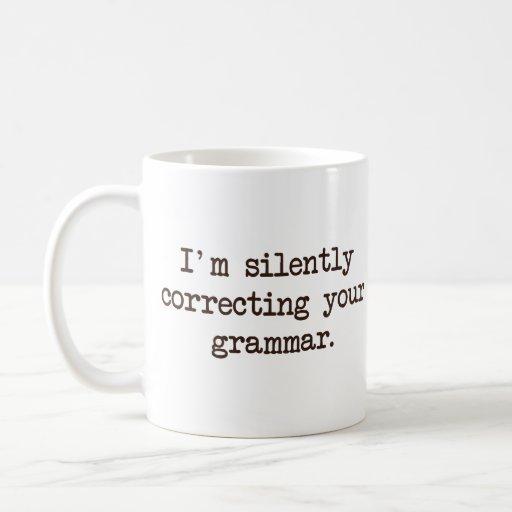 Eu estou corrigindo silenciosamente sua gramática canecas