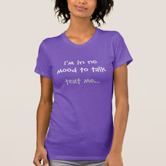 Eu estou em nenhum humor para falar… o texto mim tshirt
