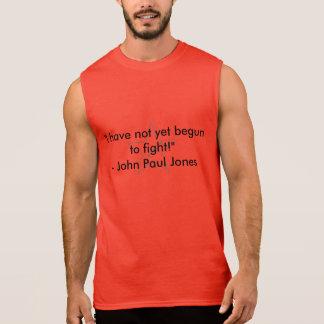 """""""Eu não comecei ainda a lutar! """" -- John Paul Jone Camisas Sem Mangas"""