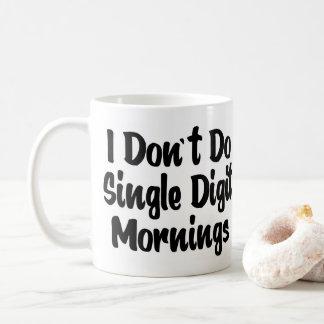 """""""Eu não faço caneca de café das manhãs de um único"""