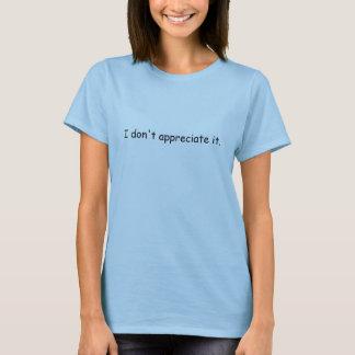 Eu não o aprecio camiseta