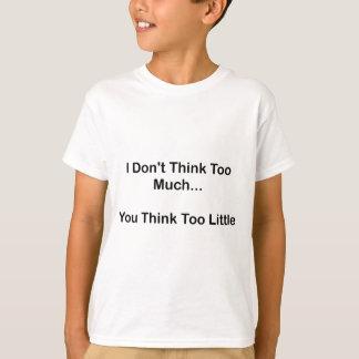 Eu não penso demasiado camisetas