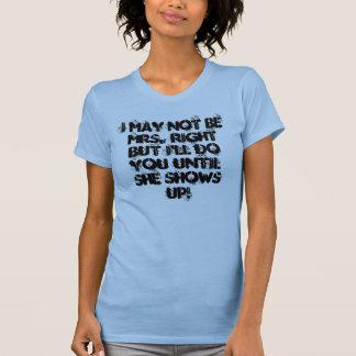 Eu não posso ser Sra Direito Mas Eu fá-lo-ei até Tshirts