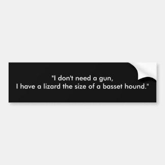 """""""Eu não preciso uma arma, mim tenho um lagarto o t Adesivo Para Carro"""