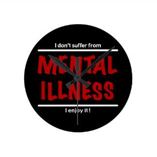 Eu não sofro da doença mental, mim aprecio-a! relógio de parede