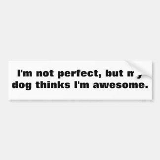 Eu não sou perfeito, mas meu cão pensa que eu sou adesivo de para-choque