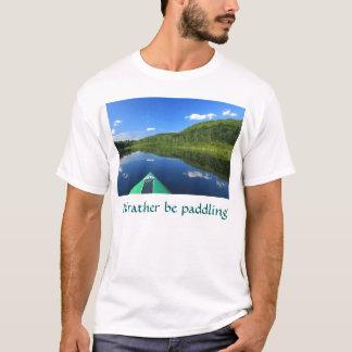 Eu preferencialmente estaria remando o caiaque tshirts