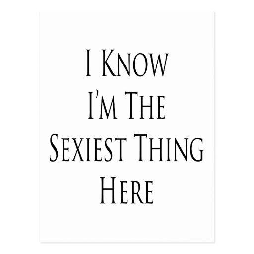 """Eu sei que eu sou a coisa a mais """"sexy"""" aqui cartões postais"""