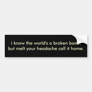 eu sei que o mundo é um osso quebrado, mas derrete adesivo para carro