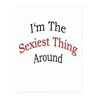 """Eu sou a coisa a mais """"sexy"""" ao redor cartão postal"""