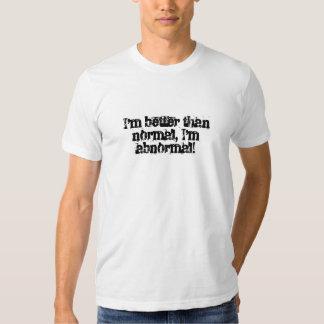 Eu sou melhor do que o normal, mim é anormal! camiseta