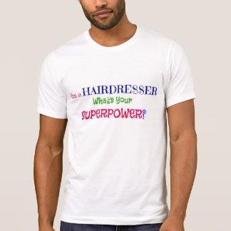 Eu sou um cabeleireiro. Que é sua superpotência? T-shirt