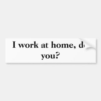 Eu trabalho em casa, faz você? adesivo para carro