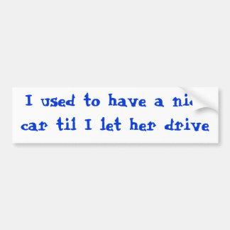 Eu usei-me para ter um carro agradável até que eu  adesivo para carro