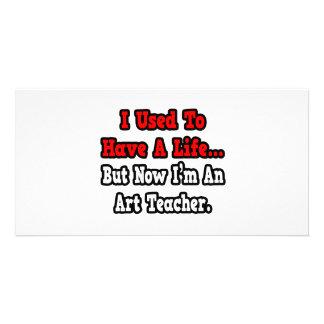 Eu usei-me para ter um professor de arte da vida… cartoes com foto personalizados