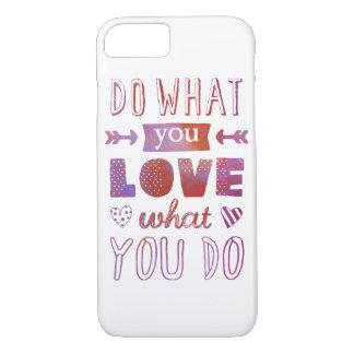 """""""Faça o que você AMA o que você faz"""" inspirado Capa iPhone 7"""