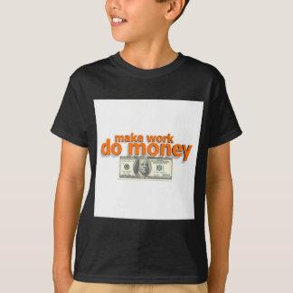 Faça o trabalho fazer o dinheiro t-shirt