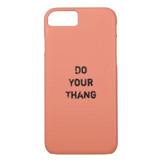 """""""Faça seu Thang."""" Citações inspiradores Capa iPhone 7"""