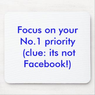 Foco em sua prioridade No.1 (indício: não Facebook Mouse Pad