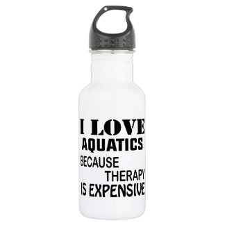 Garrafa D'água Eu amo Aquatics porque a terapia é cara