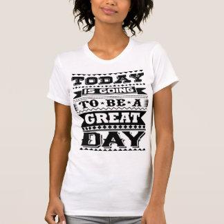 Hoje está indo ser um grande dia (inspirador) camiseta