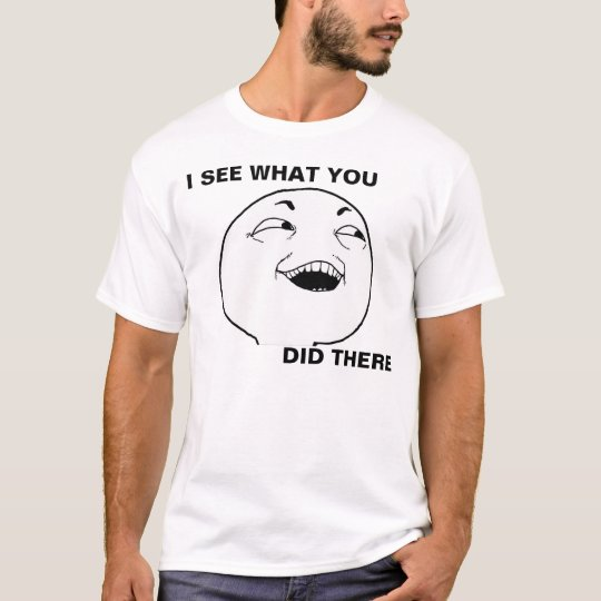 I see what you did there (Black) Camiseta