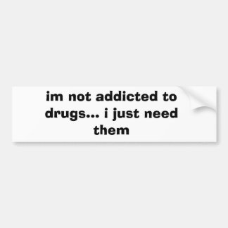 im nao viciado às drogas… eu apenas preciso-as adesivo para carro