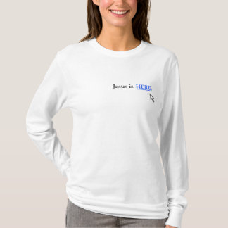 Jesus está AQUI Camiseta