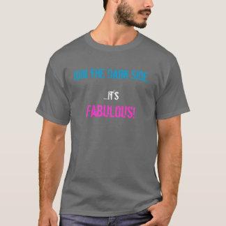 Junte-se ao lado escuro… que é FABULOSO! Camiseta