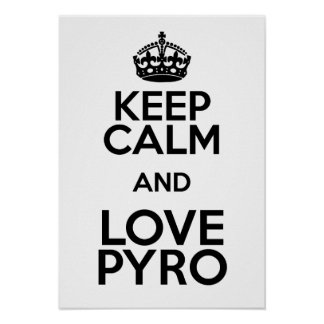 KEEP CALM AND LOVE PYRO PÔSTER