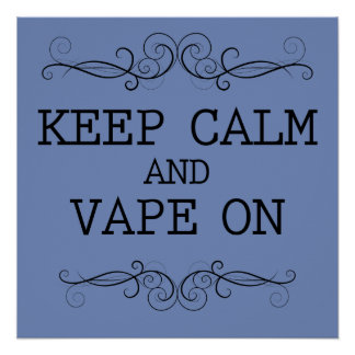 Keep Calm and Vape On Poster Perfeito